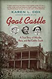 "Karen Cox, ""Goat Castle: A True Story of Murder, Race, and the Gothic South"" (UNC Press, 2017)"