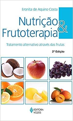 Nutri‹o e Frutoterapia: Tratamento Alternativo AtravŽs das Frutas - Cole‹o Medicina Alternativa: Eronita de Aquino Costa: 9788532641496: Amazon.com: Books