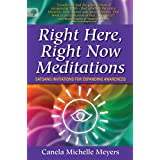 Right Here, Right Now Meditations: Satsang Invitations for Expanding Awarenessby Canela Michelle Mwyers