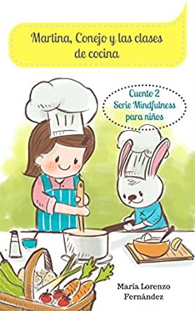Martina, Conejo y las clases de cocina: Cuento para enseñar a comer sano a los niños. (Serie Mindfulness para niños nº 2) eBook: Lorenzo Fernández, María: Amazon.es: Tienda Kindle