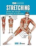 Stretching : 150 exercices pour un corps souple et tonique