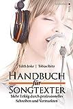 Handbuch für Songtexter: Mehr Erfolg durch professionelles Schreiben und Vermarkten