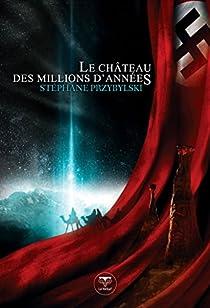 La Tétralogie des Origines, tome 1 : Le Château des Millions d'Années par Przybylski