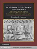 Small Town Capitalism in Western India (Cambridge Studies in Indian History and Society Book 20)