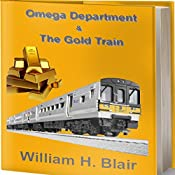 The Omega Department and the Gold Train, Volume 2 | mr william H. Blair