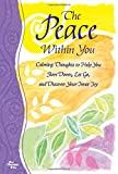 The Peace Within You: Calming Thoughts to Help You Slow Down, Let Go, and Discover Your Inner Joy