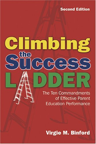 Climbing the Success Ladder: The Ten Commandments of Effective Parent Education Performance by Virgie M. Binford (2006-02-28)