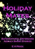 Holiday Mates: Supernatural Enforcers Agency Short Stories