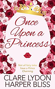 Once Upon a Princess: A Lesbian Royal Romance by [Bliss, Harper, Lydon, Clare]