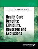 Health Care Benefits : Eligibility, Coverage and Exclusions, International Foundation, 0891546413