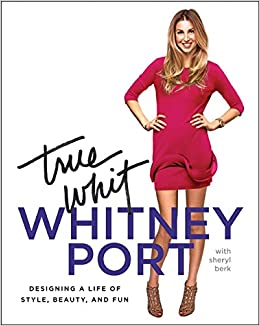 Great True Whit: Designing A Life Of Style, Beauty, And Fun: Whitney Port:  9780061996863: Amazon.com: Books Images