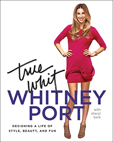 True Whit: Designing a Life of Style, Beauty, and Fun PDF