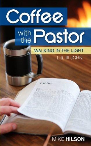 Read Online Coffee with the Pastor: I, II, III John: Walking in the Light (Volume 3) pdf