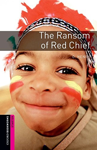 Oxford Bookworms Library: The Ransom of Red Chief: Starter: 250-Word Vocabulary …