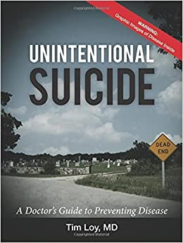 Book Unintentional Suicide: A Doctor's Guide to Preventing Disease by Tim Loy MD (2016-01-05)