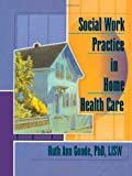 Social Work Practice in Home Health Care, Ruth Ann Goode-Chresos, 0789004836