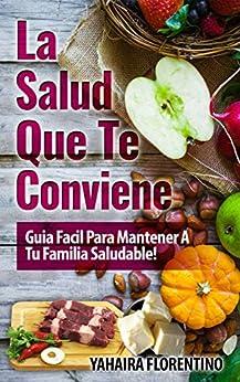 La Salud Que Te Conviene!: Guía Fácil Para Mantener A Tu Familia Sana! (Spanish Edition) by [Florentino, Yahaira]