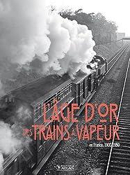 L'Âge d'or des Trains à Vapeur : en France, 1900-1950