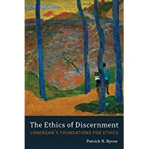 The Ethics of Discernment: Lonergan's Foundations for Ethics (Lonergan Studies)