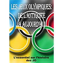 LES JEUX OLYMPIQUES: DE L'ANTIQUITE A AUJOURD'HUI.: L'essentiel sur l'histoire des JO. (French Edition)