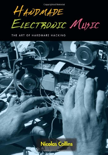 Hardware Music (Handmade Electronic Music: The Art of Hardware Hacking)