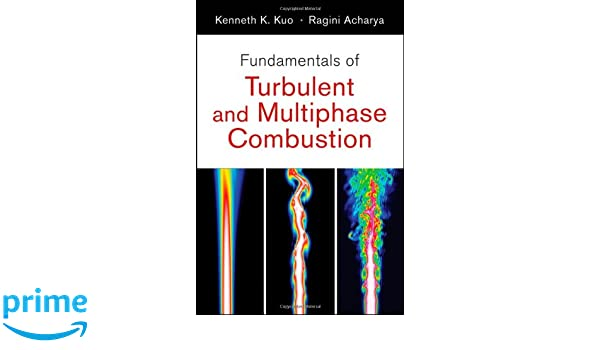fundamentals of turbulent and multiphase combustion kenneth kuan rh amazon com