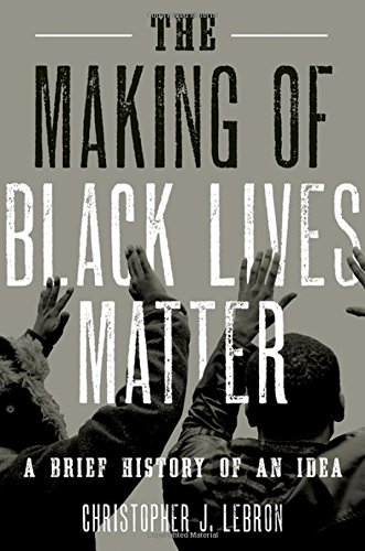 The Making of Black Lives Matter: A Brief History of an (Christopher Black)
