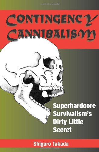 Contingency Cannibalism: Superhardcore Survivalism's Dirty Little Secret