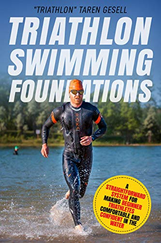 Triathlon Swimming Foundations: A Straightforward System for Making Beginner Triathletes Comfortable and Confident in the Water (Triathlon Foundations Book 1) por
