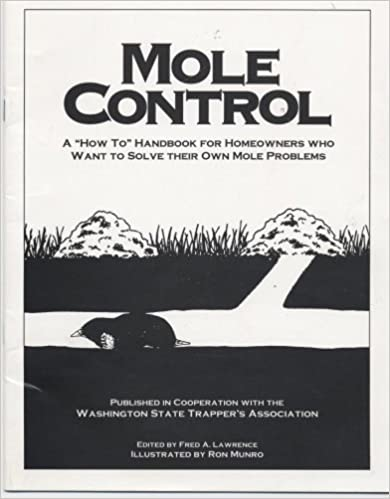 "Mole Control A ""How To"" Handbook for Homeowners Who Want to Solve Their Own Mole Problems"