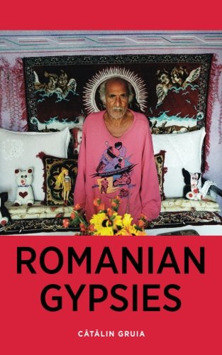 Romanian Gypsies: Nine True Stories About What it's Like To Be a Gypsy in Romania PDF