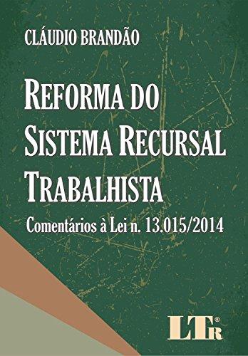 Reforma do Sistema Recursal Trabalhista. Comentários à Lei N. 13.015/2014