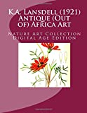 K.A. Lansdell (1921) Antique (Out of) Africa Art: Nature Art Collection Digital Age Edition