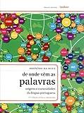 De Onde Vêm as Palavras. Origens e Curiosidades da Língua Portuguesa