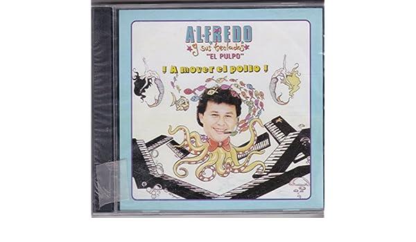 Alfredo Y Sus Teclados El Pulpo - A Mover El Pollo: Alfredo Y Sus Teclados El Pulpo - Amazon.com Music