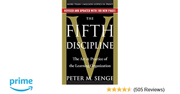 The Fifth Discipline The Art Practice Of The Learning Organization Peter M Senge  Amazon Com Books