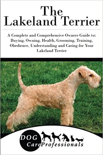 The Lakeland Terrier A Complete And Comprehensive Owners Guide To