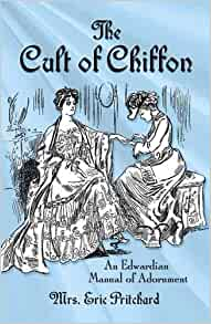 5f97bd15ec The Cult of Chiffon: An Edwardian Manual of Adornment: Mrs. Marian  Elizabeth Pritchard, Rose Le Quesne: 0800759809400: Amazon.com: Books