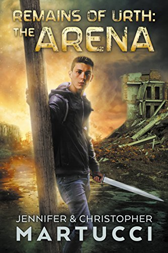 Remains of Urth: The Arena (Book 1) by [Martucci, Jennifer, Martucci,Christopher]