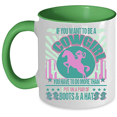 You Have To Do More Than Put On A Pair Of Boots And Hat Coffee Mug, If You Want To Be A Cowgirl Accent Mug, Unique Gift Idea for Women (Accent Mug - Green)]()