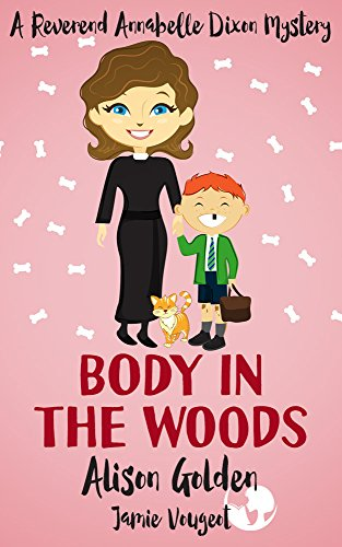 Book: Body in the Woods (A Reverend Annabelle Dixon Cozy Mystery Book 3) by Alison Golden
