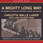 A Mighty Long Way: My Journey to Justice at Little Rock Central High School | Carlotta Walls Lanier