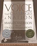 The Voice That Challenged a Nation: Marian Anderson and the Struggle for Equal Rights by Russell Freedman front cover