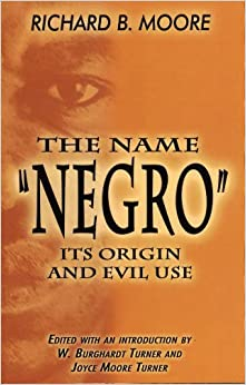 Book The Name 'Negro' Its Origin and Evil Use by Richard B. Moore (1992-08-01)