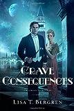 Grave Consequences, Lisa T. Bergren, 143476432X