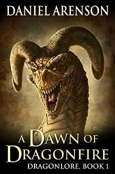A Dawn of Dragonfire (Dragonlore Book 1) by [Arenson, Daniel]