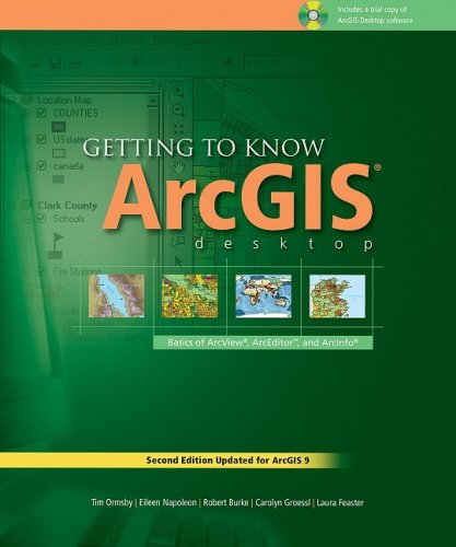 Getting to Know ArcGIS Desktop: The Basics of ArcView, ArcEditor, and ArcInfo Updated for ArcGIS 9 (Getting to Know series)
