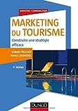 Marketing du tourisme - 4e éd.: Construire une stratégie efficace