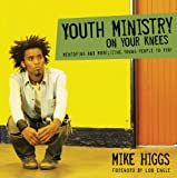 Youth Ministry on Your Knees, Mike Higgs, 1576836185