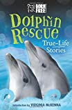 Dolphin Rescue: True-Life Stories (Born Free...Books)